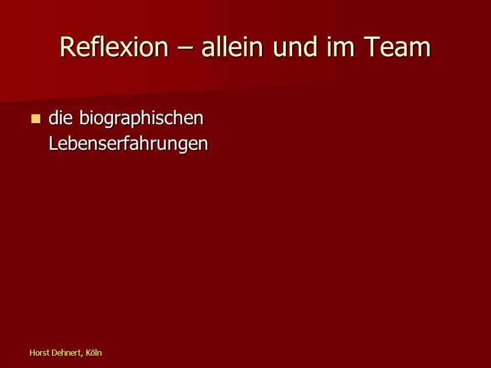 Horst Dehnert, Köln Reflexion – allein und im Team die biographischen Lebenserfahrungen die biographischen Lebenserfahrungen
