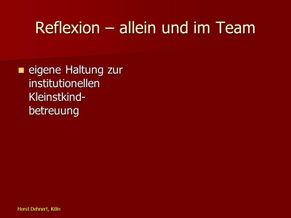 Horst Dehnert, Köln Reflexion – allein und im Team eigene Haltung zur institutionellen Kleinstkind- betreuung eigene Haltung zur institutionellen Klei