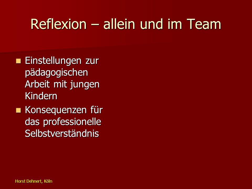 Horst Dehnert, Köln Reflexion – allein und im Team Einstellungen zur pädagogischen Arbeit mit jungen Kindern Einstellungen zur pädagogischen Arbeit mi