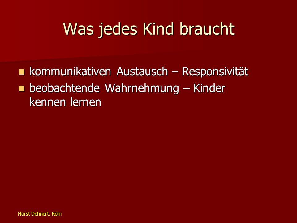 Horst Dehnert, Köln Was jedes Kind braucht kommunikativen Austausch – Responsivität kommunikativen Austausch – Responsivität beobachtende Wahrnehmung