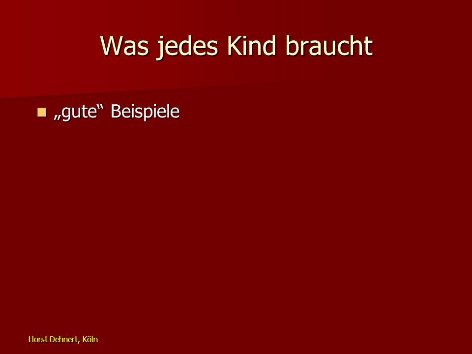 Horst Dehnert, Köln Was jedes Kind braucht gute Beispiele gute Beispiele