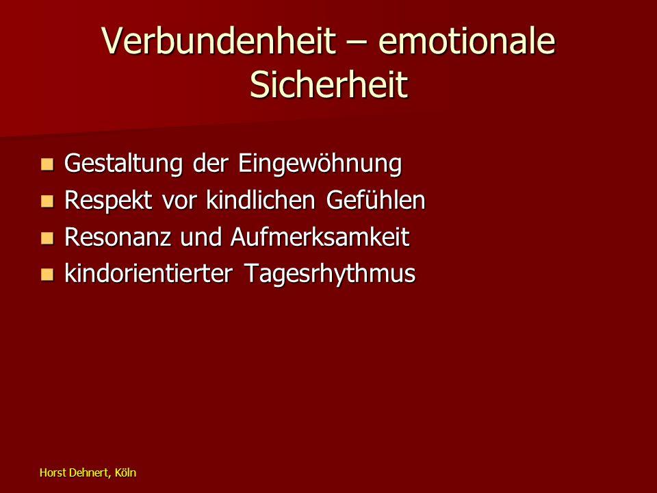 Horst Dehnert, Köln Verbundenheit – emotionale Sicherheit Gestaltung der Eingewöhnung Gestaltung der Eingewöhnung Respekt vor kindlichen Gefühlen Resp
