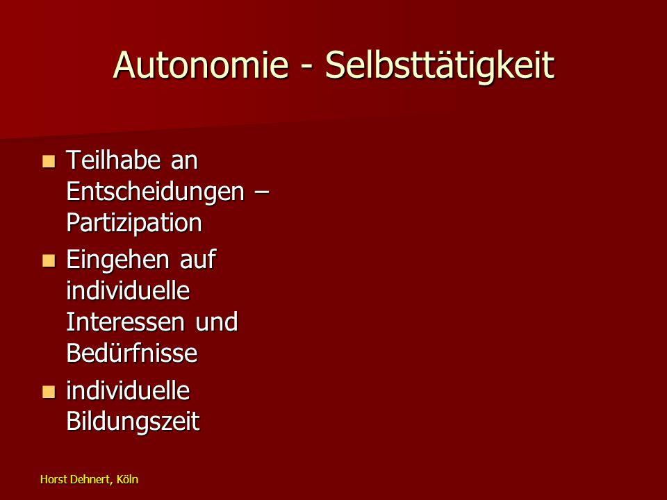 Horst Dehnert, Köln Autonomie - Selbsttätigkeit Teilhabe an Entscheidungen – Partizipation Teilhabe an Entscheidungen – Partizipation Eingehen auf ind