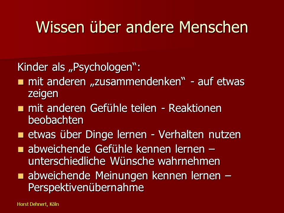 Horst Dehnert, Köln Wissen über andere Menschen Kinder als Psychologen: mit anderen zusammendenken - auf etwas zeigen mit anderen zusammendenken - auf