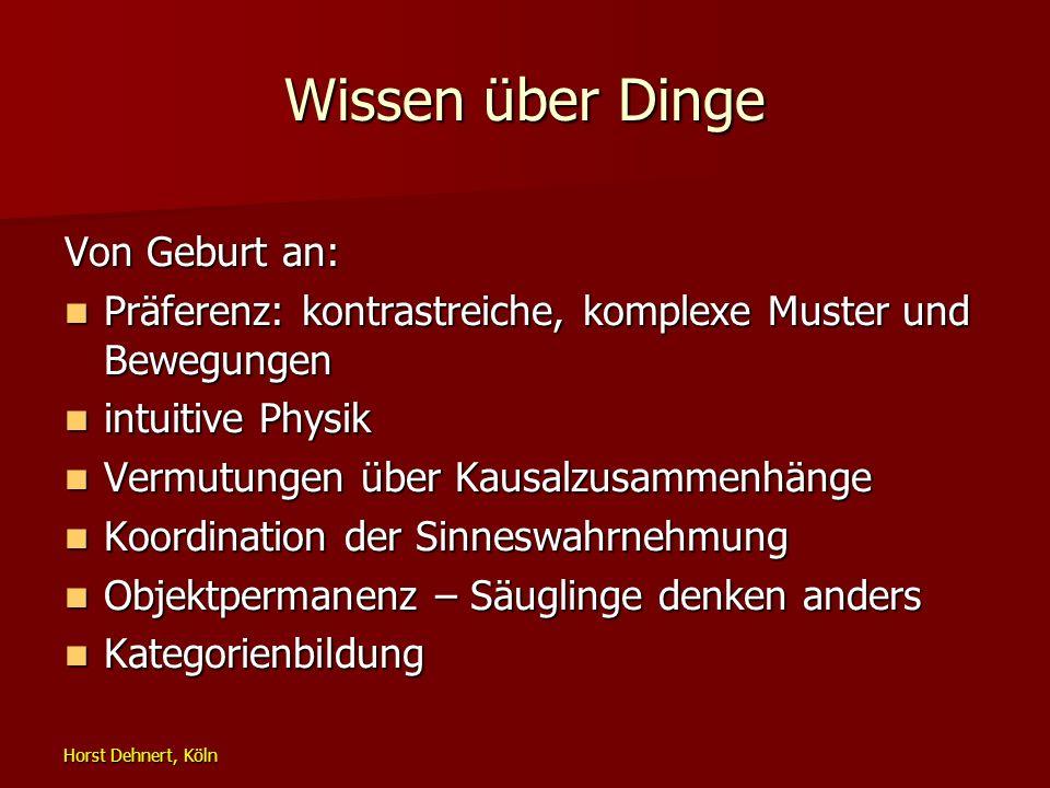 Horst Dehnert, Köln Wissen über Dinge Von Geburt an: Präferenz: kontrastreiche, komplexe Muster und Bewegungen Präferenz: kontrastreiche, komplexe Mus