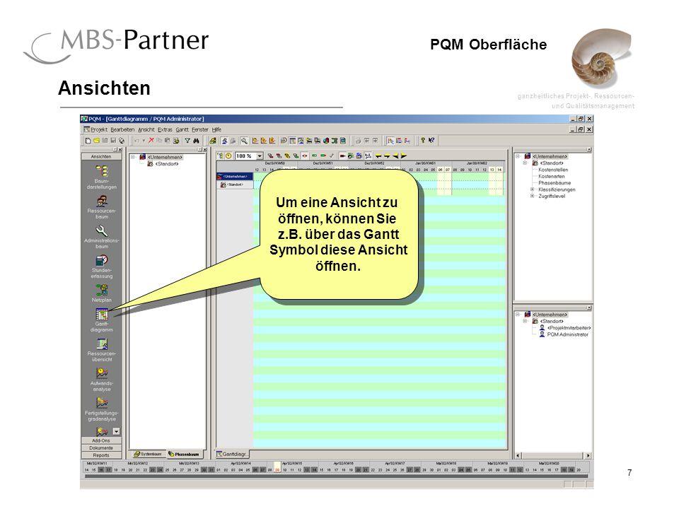 ganzheitliches Projekt-, Ressourcen- und Qualitätsmanagement 8 PQM Oberfläche Ansichten Die Darstellung im Gantt orientiert sich nach der aktiven… …Baumdarstellung und der darin aufgespannten Projekten.