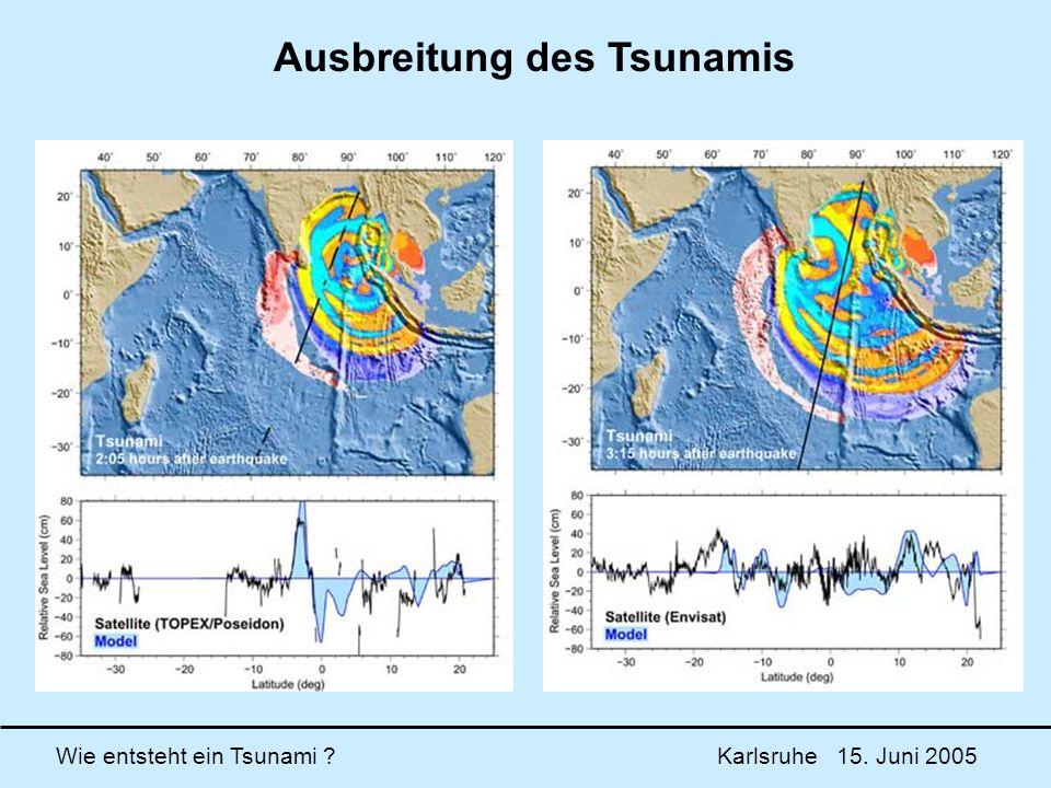 Wie entsteht ein Tsunami ? Karlsruhe 15. Juni 2005 Ausbreitung des Tsunamis