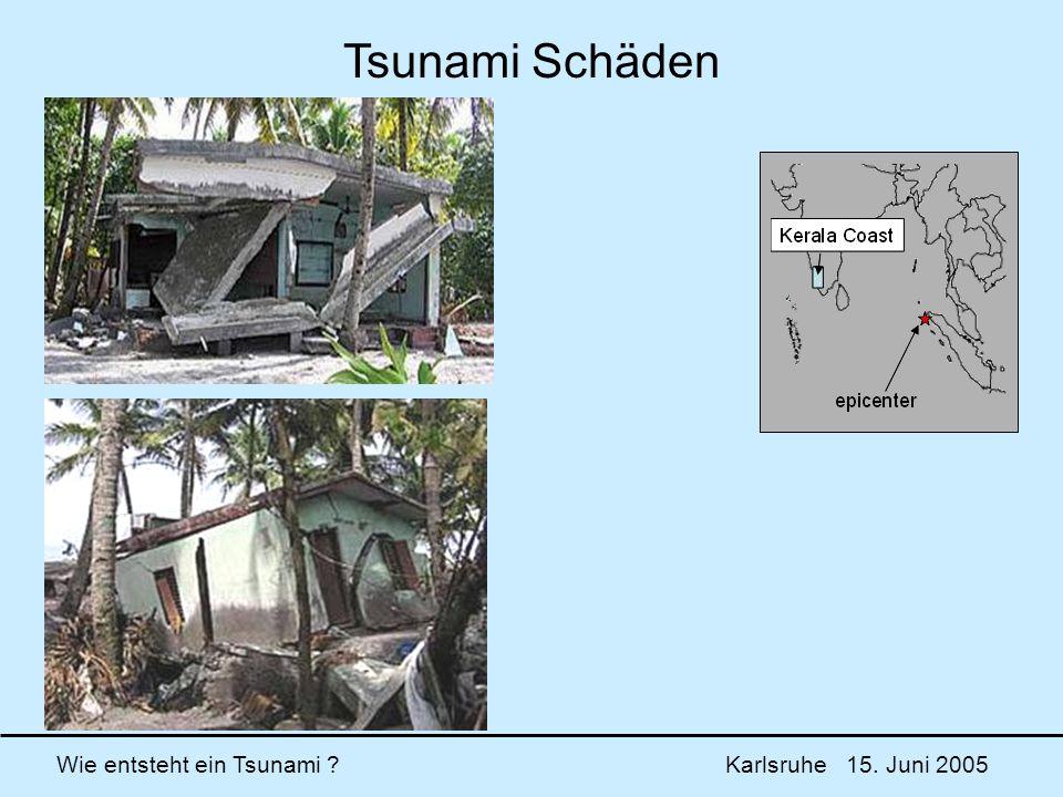 Wie entsteht ein Tsunami ? Karlsruhe 15. Juni 2005 Tsunami Schäden