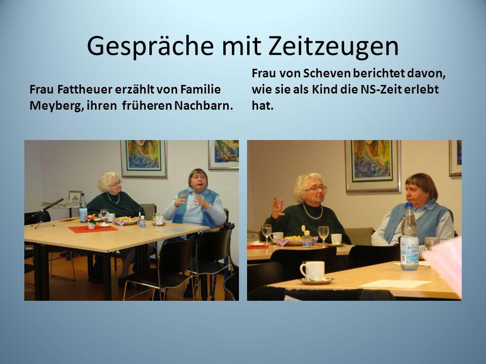 Gespräche mit Zeitzeugen Frau Fattheuer erzählt von Familie Meyberg, ihren früheren Nachbarn. Frau von Scheven berichtet davon, wie sie als Kind die N