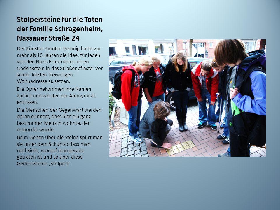 Stolpersteine für die Toten der Familie Schragenheim, Nassauer Straße 24 Der Künstler Gunter Demnig hatte vor mehr als 15 Jahren die Idee, für jeden v