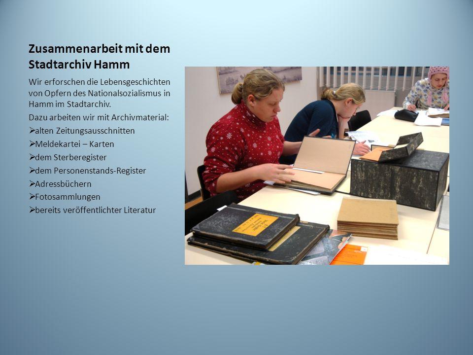 Zusammenarbeit mit dem Stadtarchiv Hamm Wir erforschen die Lebensgeschichten von Opfern des Nationalsozialismus in Hamm im Stadtarchiv. Dazu arbeiten