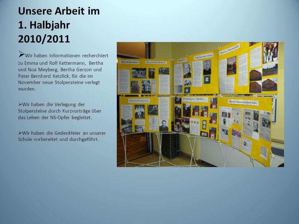 Unsere Arbeit im 1. Halbjahr 2010/2011 Wir haben Informationen recherchiert zu Emma und Rolf Kettermann, Bertha und Noa Meyberg, Bertha Gerson und Pat