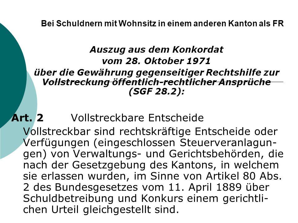 Bei Schuldnern mit Wohnsitz in einem anderen Kanton als FR Auszug aus dem Konkordat vom 28. Oktober 1971 über die Gewährung gegenseitiger Rechtshilfe