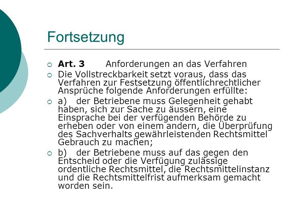 Fortsetzung Art. 3Anforderungen an das Verfahren Die Vollstreckbarkeit setzt voraus, dass das Verfahren zur Festsetzung öffentlichrechtlicher Ansprüch