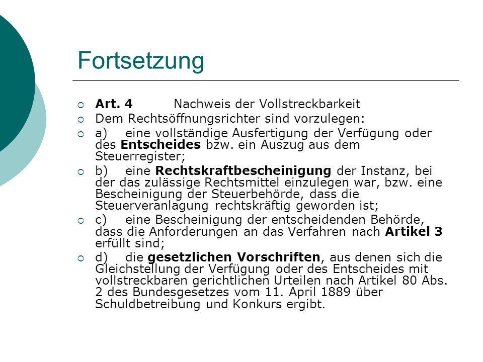 Fortsetzung Art. 4Nachweis der Vollstreckbarkeit Dem Rechtsöffnungsrichter sind vorzulegen: a)eine vollständige Ausfertigung der Verfügung oder des En