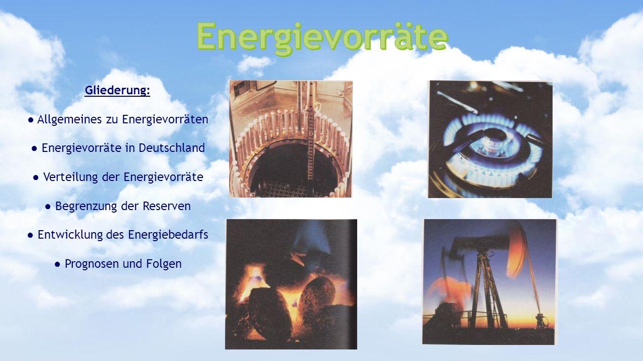 Gliederung: Allgemeines zu Energievorräten Energievorräte in Deutschland Verteilung der Energievorräte Begrenzung der Reserven Entwicklung des Energie
