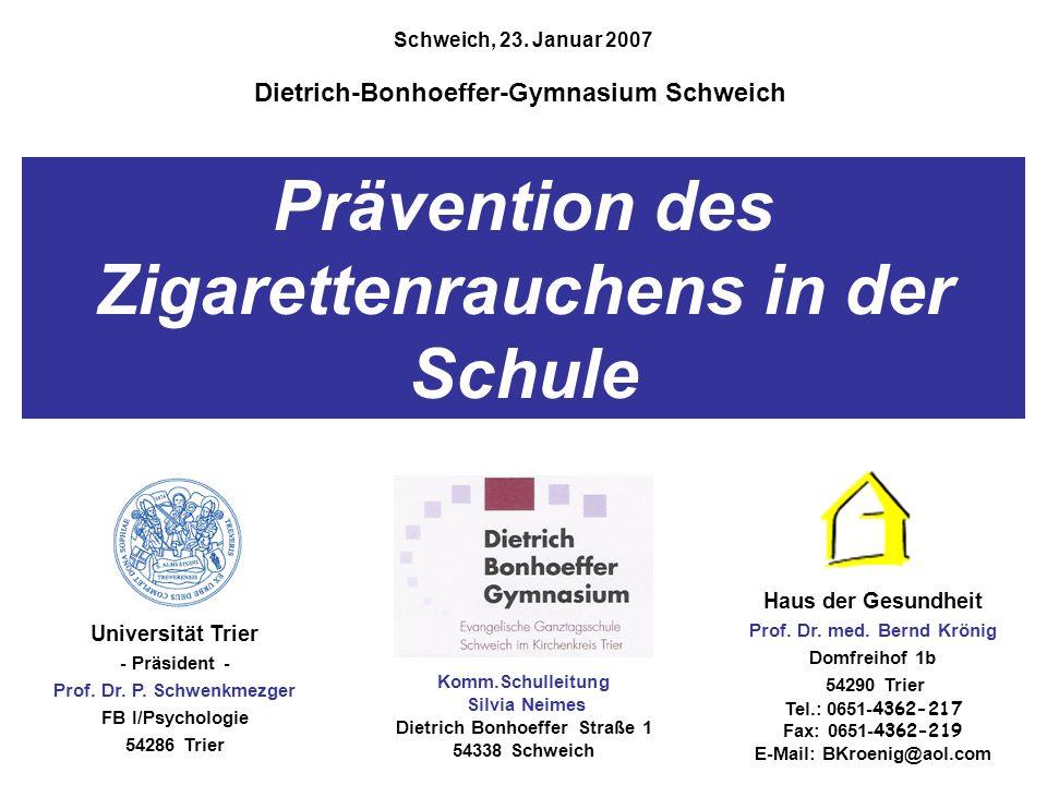 Prävention des Zigarettenrauchens in der Schule Schweich, 23. Januar 2007 Haus der Gesundheit Prof. Dr. med. Bernd Krönig Domfreihof 1b 54290 Trier Te