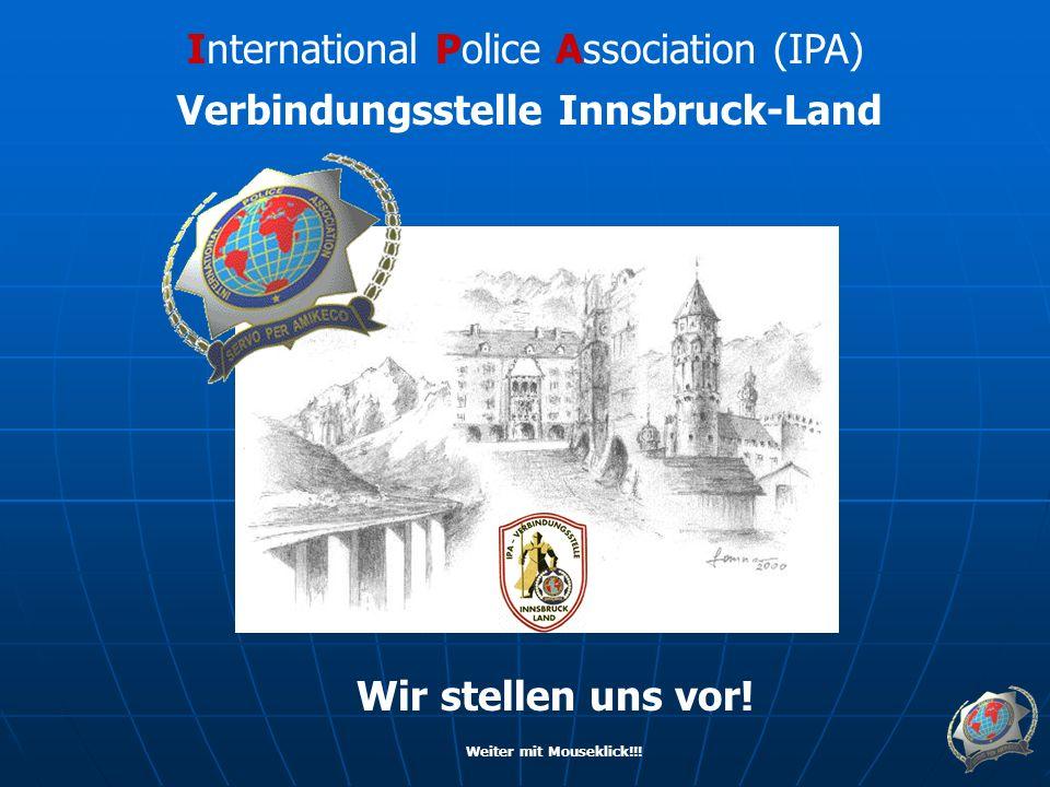International Police Association (IPA) Verbindungsstelle Innsbruck-Land Wir stellen uns vor.