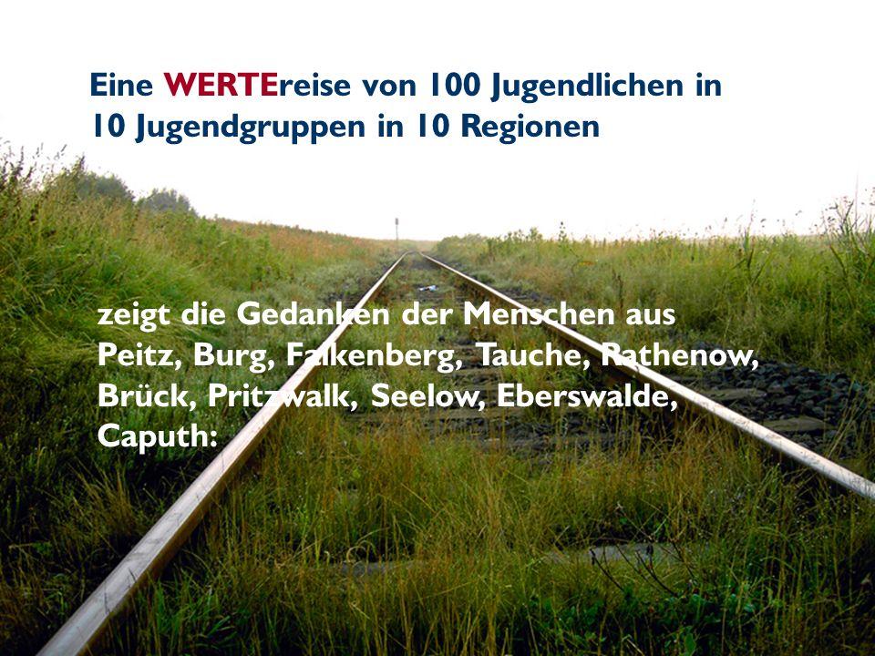 Eine WERTEreise von 100 Jugendlichen in 10 Jugendgruppen in 10 Regionen zeigt die Gedanken der Menschen aus Peitz, Burg, Falkenberg, Tauche, Rathenow,