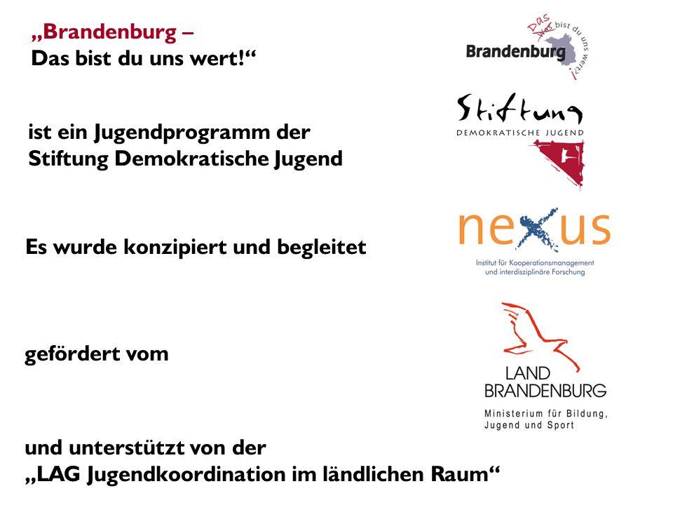 Brandenburg – Das bist du uns wert! ist ein Jugendprogramm der Stiftung Demokratische Jugend Es wurde konzipiert und begleitet gefördert vom und unter