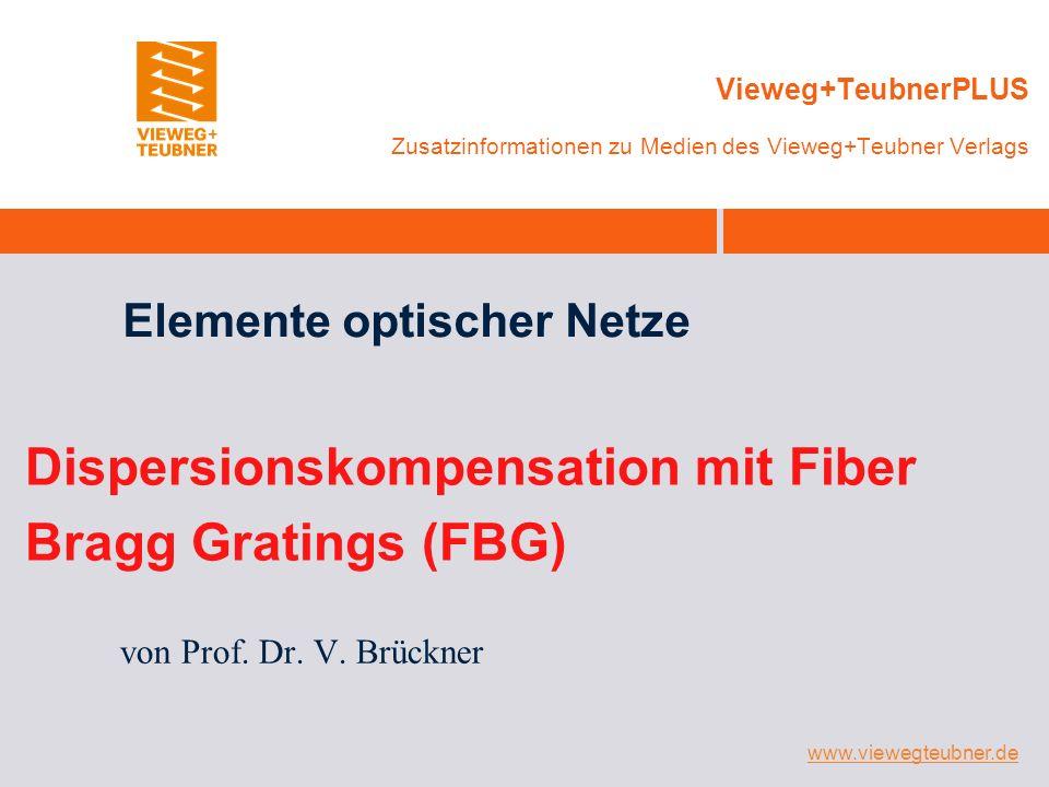 www.viewegteubner.de Vieweg+TeubnerPLUS Zusatzinformationen zu Medien des Vieweg+Teubner Verlags Elemente optischer Netze Dispersionskompensation mit