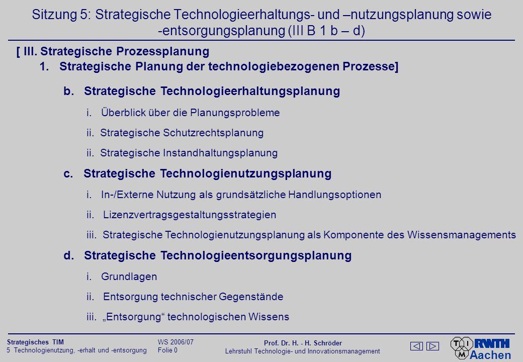 Aachen 5 Technologienutzung, -erhalt und -entsorgung Folie 10 Strategisches TIM WS 2006/07 Prof.