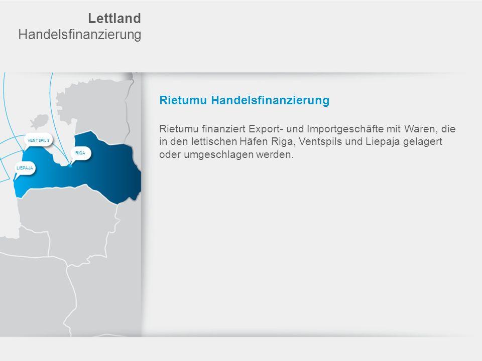 Lettland Handelsfinanzierung Rietumu Handelsfinanzierung Rietumu finanziert Export- und Importgeschäfte mit Waren, die in den lettischen Häfen Riga, V
