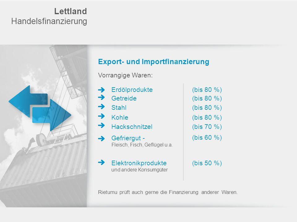 Lettland Handelsfinanzierung Export- und Importfinanzierung Vorrangige Waren: Erdölprodukte Getreide Stahl Kohle Hackschnitzel Gefriergut - Fleisch, F