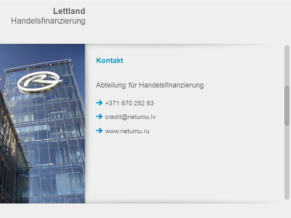 Kontakt +371 670 252 63 Lettland Handelsfinanzierung Abteilung für Handelsfinanzierung credit@rietumu.lv www.rietumu.ru