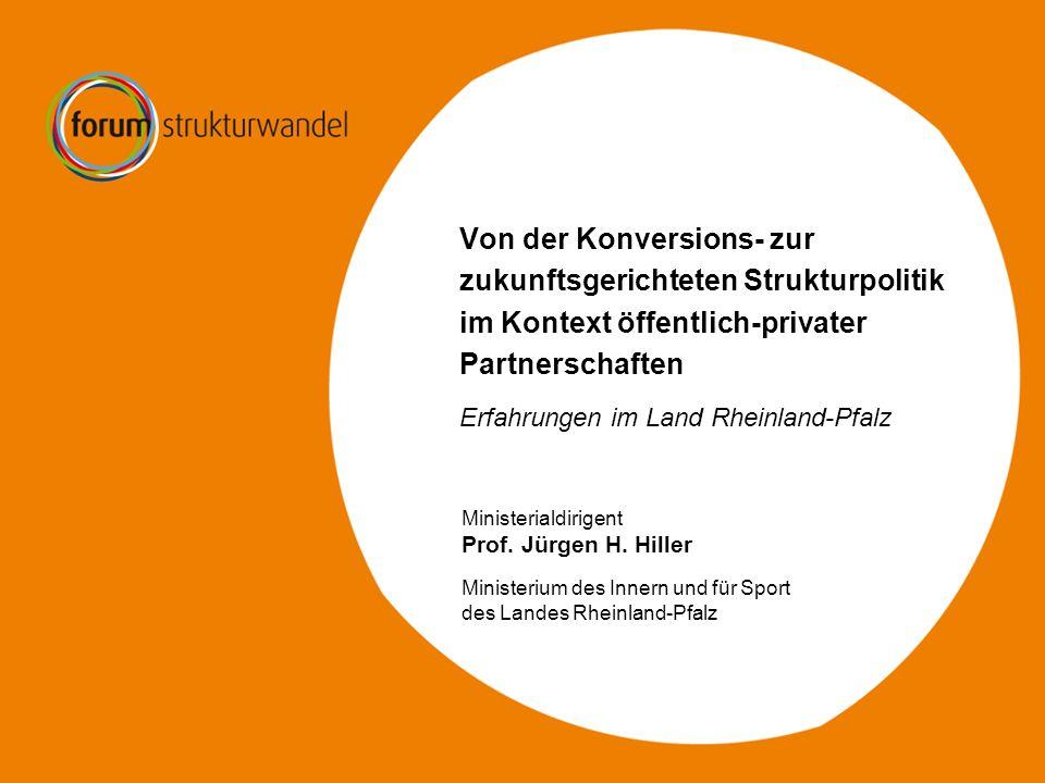 Von der Konversions- zur zukunftsgerichteten Strukturpolitik im Kontext öffentlich-privater Partnerschaften Erfahrungen im Land Rheinland-Pfalz Minist
