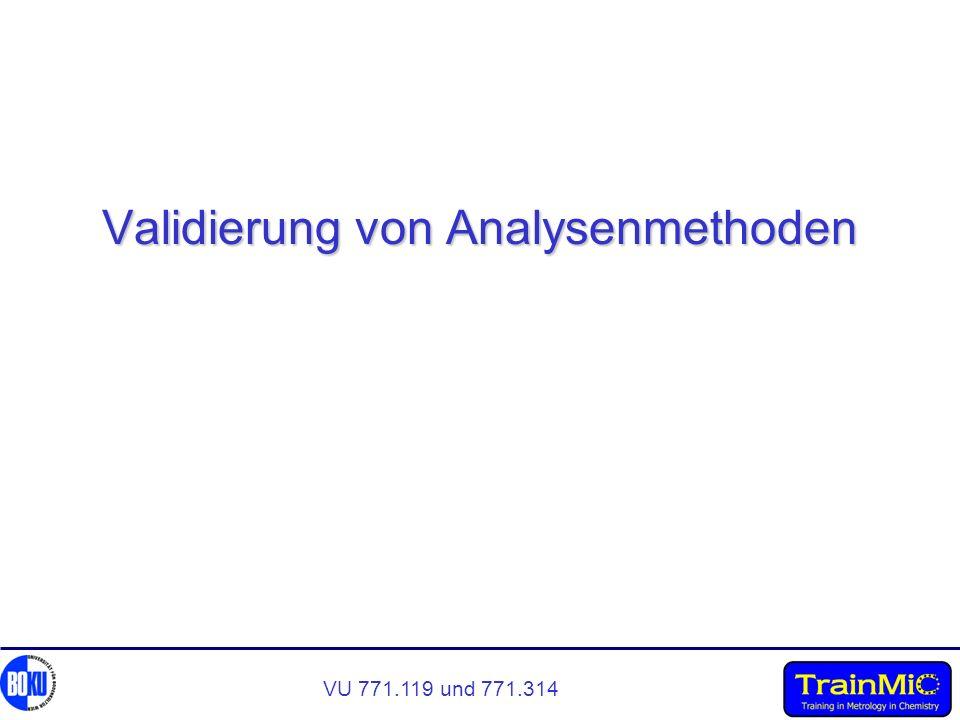 VU 771.119 und 771.314 Empfindlichkeit (sensitivity) Steigung der Kalibrationsgeraden Differenz in der Analytkonzentration, die der kleinsten detektierbaren Signaldifferenz entspricht Ein Maß für die Signalauflösung eines Verfahrens.