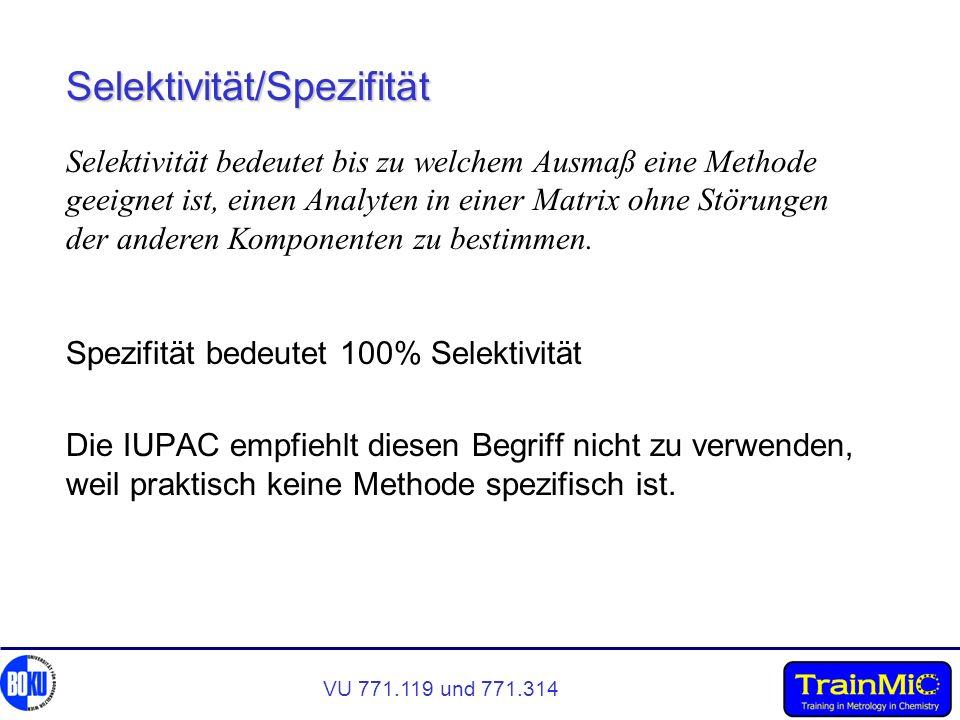 VU 771.119 und 771.314 Selektivität/Spezifität Spezifität bedeutet 100% Selektivität Die IUPAC empfiehlt diesen Begriff nicht zu verwenden, weil prakt