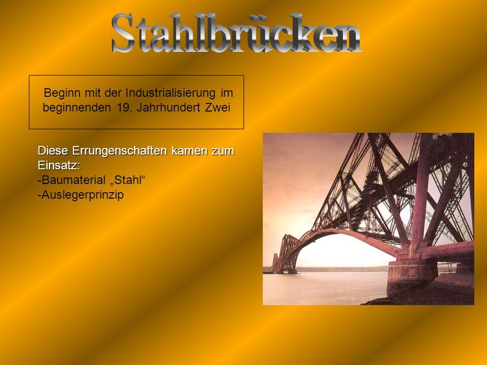 Beginn mit der Industrialisierung im beginnenden 19. Jahrhundert Zwei Diese Errungenschaften kamen zum Einsatz: -Baumaterial Stahl -Auslegerprinzip