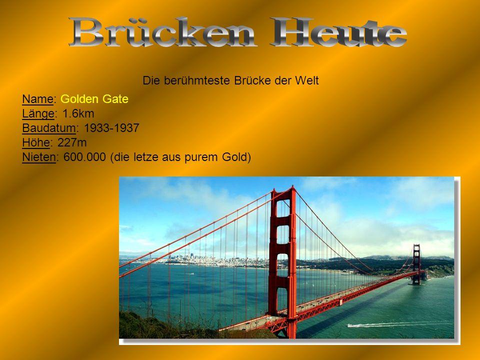 Die berühmteste Brücke der Welt Name: Golden Gate Länge: 1.6km Baudatum: 1933-1937 Höhe: 227m Nieten: 600.000 (die letze aus purem Gold)