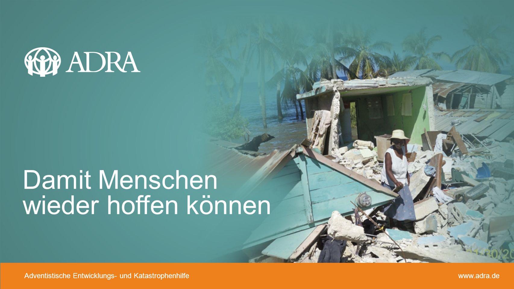 Adventistische Entwicklungs- und Katastrophenhilfe www.adra.de Damit Menschen wieder hoffen können Adventistische Entwicklungs- und Katastrophenhilfe