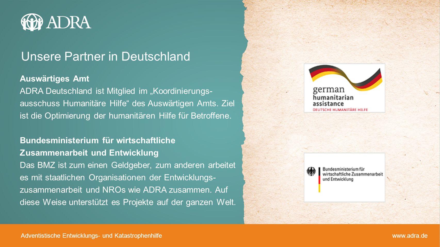 Adventistische Entwicklungs- und Katastrophenhilfe www.adra.de Auswärtiges Amt ADRA Deutschland ist Mitglied im Koordinierungs- ausschuss Humanitäre H