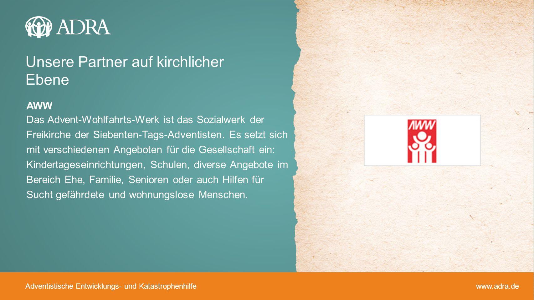 Adventistische Entwicklungs- und Katastrophenhilfe www.adra.de AWW Das Advent-Wohlfahrts-Werk ist das Sozialwerk der Freikirche der Siebenten-Tags-Adv