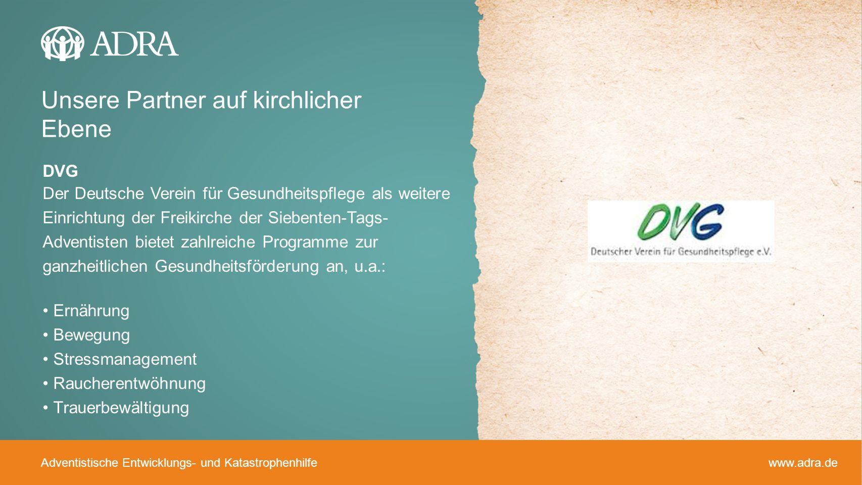 Adventistische Entwicklungs- und Katastrophenhilfe www.adra.de DVG Der Deutsche Verein für Gesundheitspflege als weitere Einrichtung der Freikirche de
