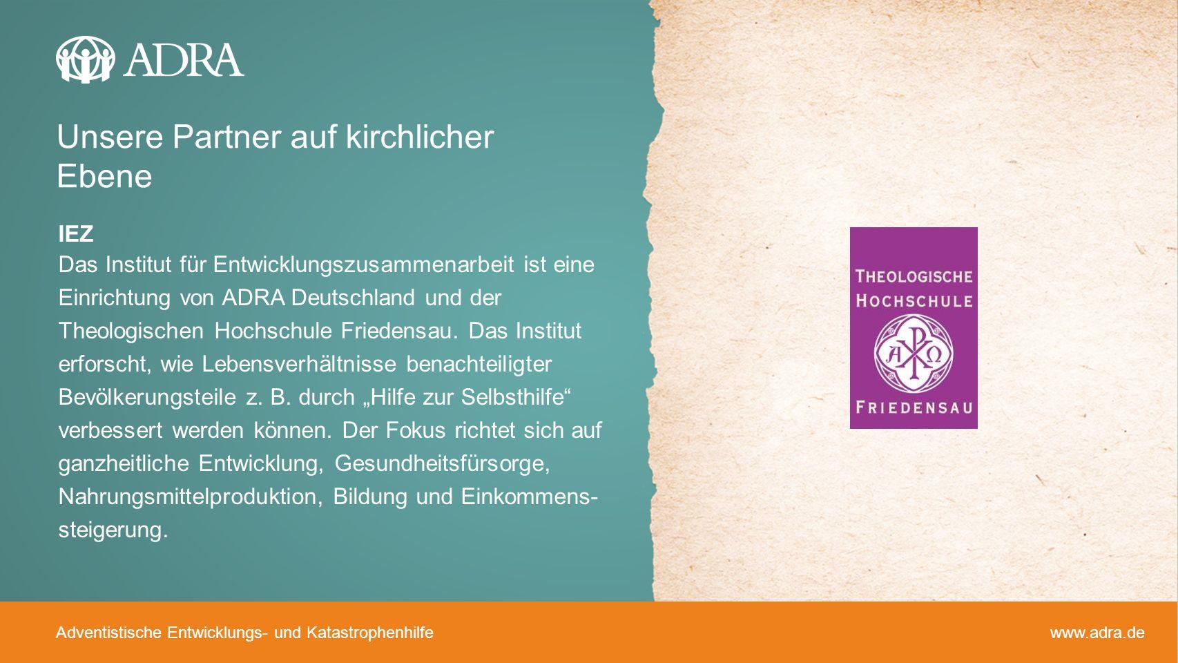 Adventistische Entwicklungs- und Katastrophenhilfe www.adra.de IEZ Das Institut für Entwicklungszusammenarbeit ist eine Einrichtung von ADRA Deutschla