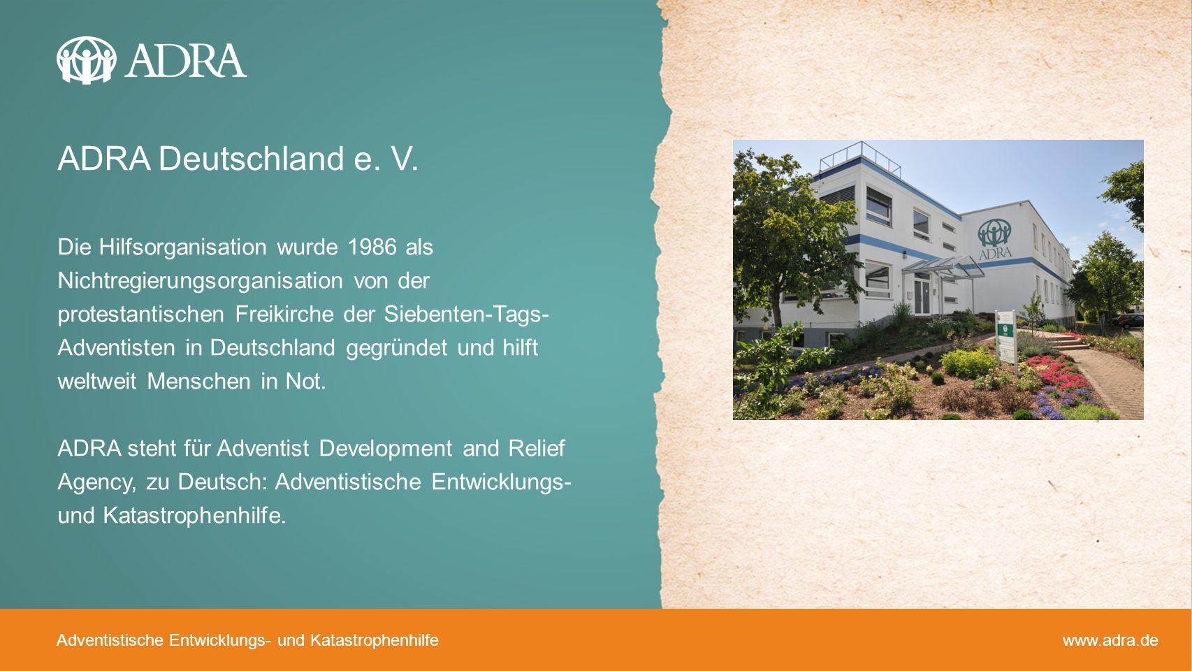ADRA Deutschland e. V. Die Hilfsorganisation wurde 1986 als Nichtregierungsorganisation von der protestantischen Freikirche der Siebenten-Tags- Advent