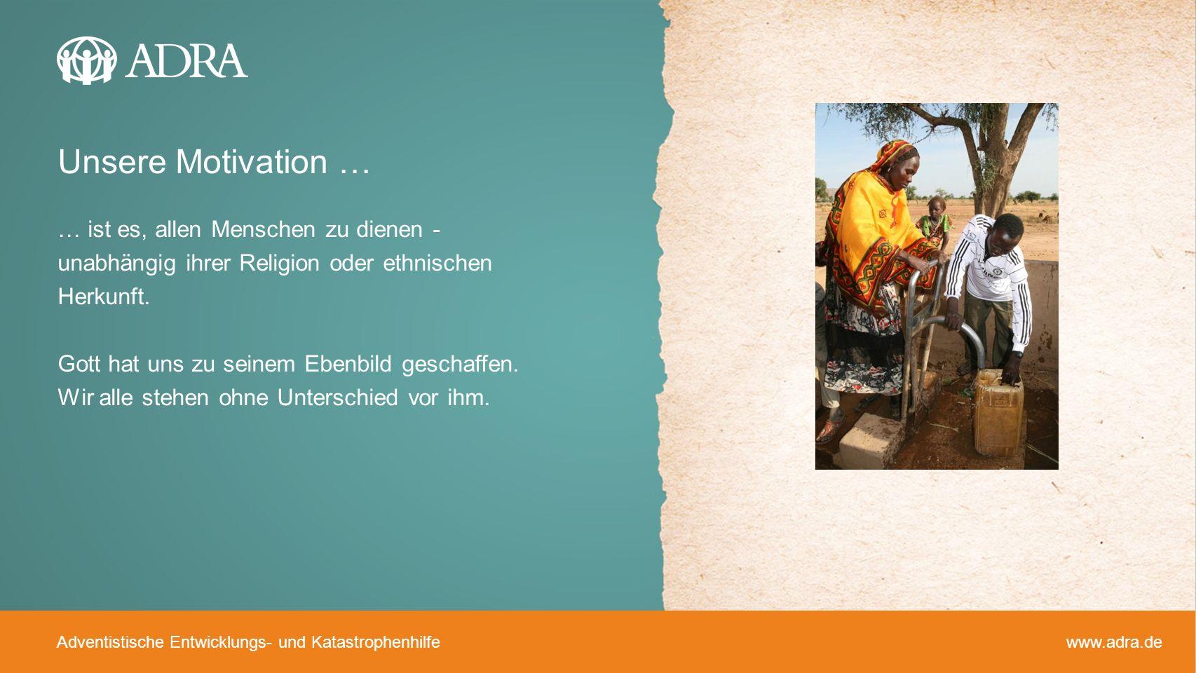 Adventistische Entwicklungs- und Katastrophenhilfe www.adra.de … ist es, allen Menschen zu dienen - unabhängig ihrer Religion oder ethnischen Herkunft
