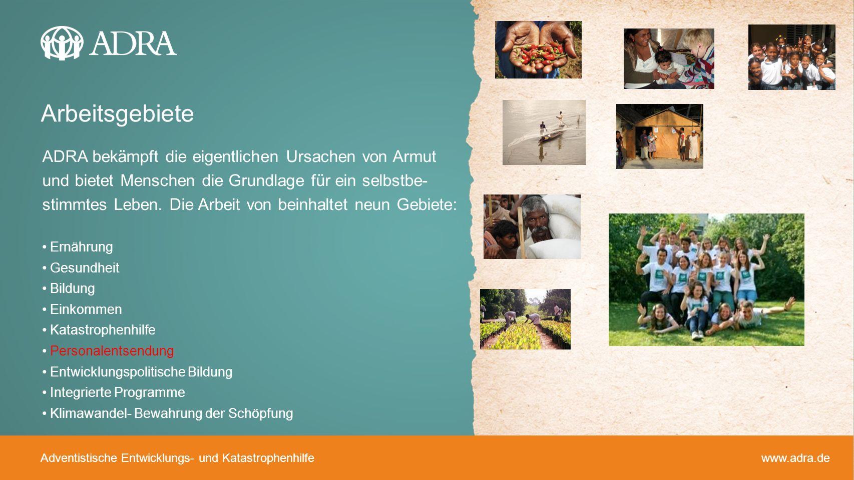 Adventistische Entwicklungs- und Katastrophenhilfe www.adra.de ADRA bekämpft die eigentlichen Ursachen von Armut und bietet Menschen die Grundlage für