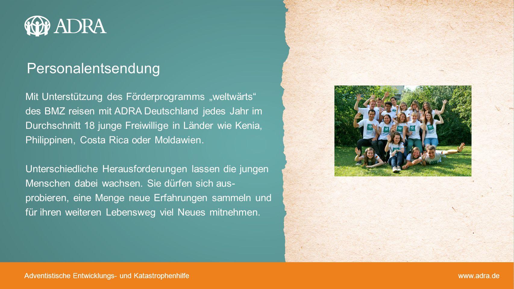 Adventistische Entwicklungs- und Katastrophenhilfe www.adra.de Mit Unterstützung des Förderprogramms weltwärts des BMZ reisen mit ADRA Deutschland jed