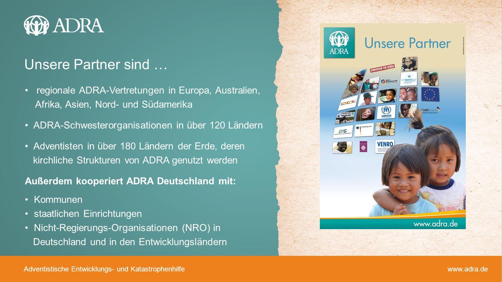 Adventistische Entwicklungs- und Katastrophenhilfe www.adra.de regionale ADRA-Vertretungen in Europa, Australien, Afrika, Asien, Nord- und Südamerika
