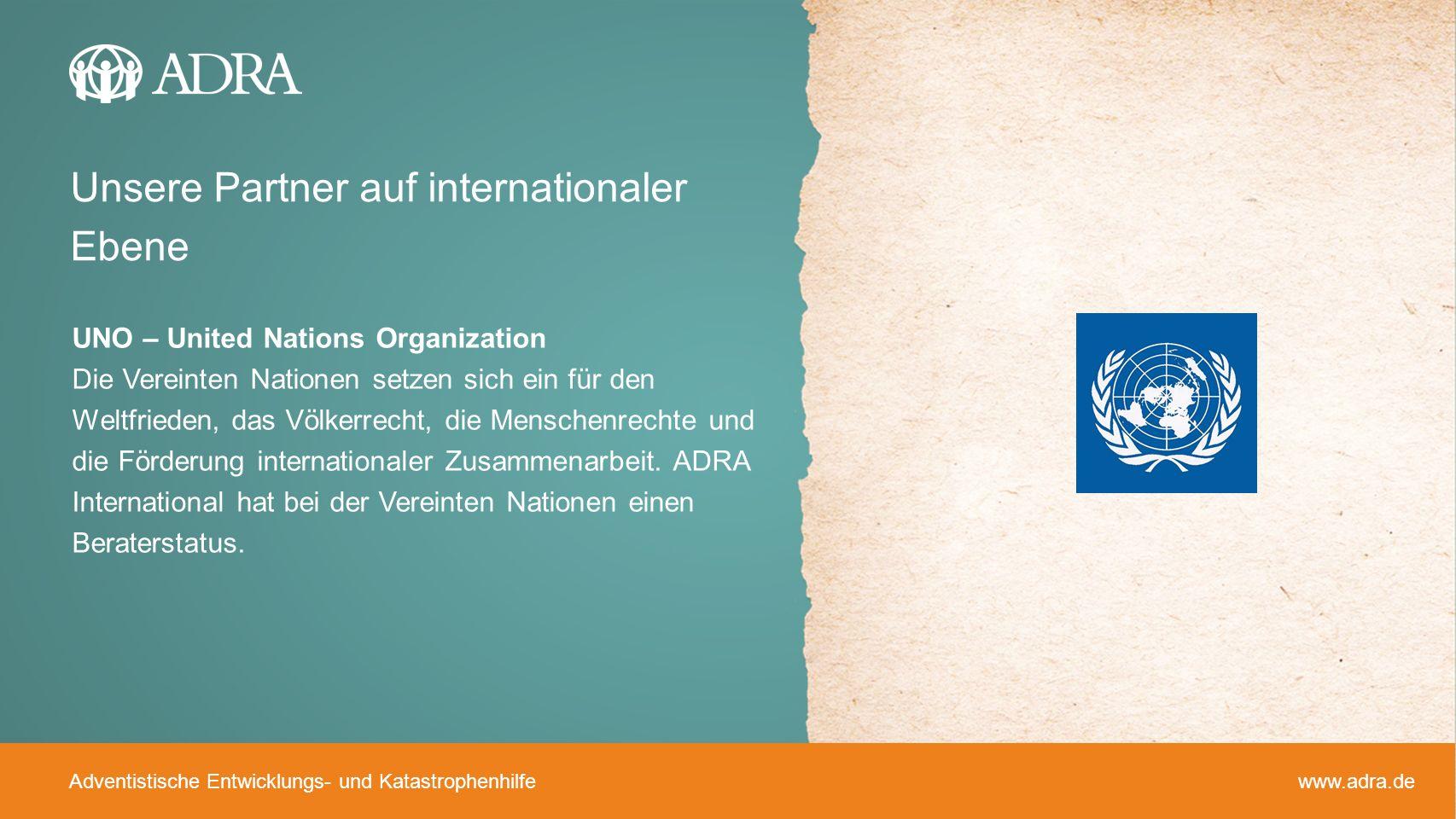 Adventistische Entwicklungs- und Katastrophenhilfe www.adra.de UNO – United Nations Organization Die Vereinten Nationen setzen sich ein für den Weltfr