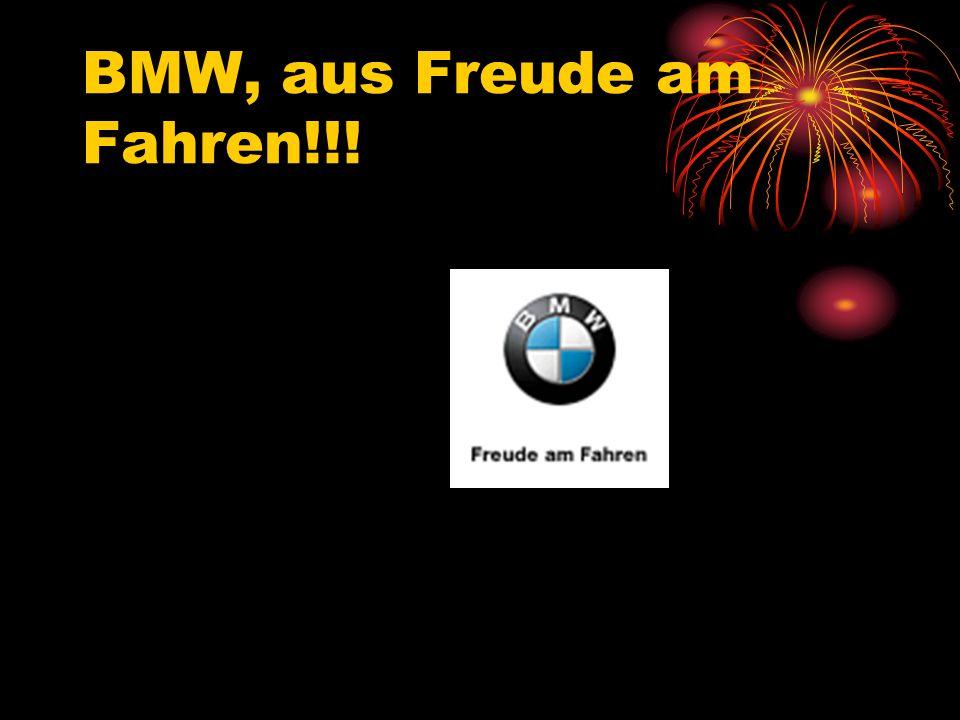 BMW, aus Freude am Fahren!!!