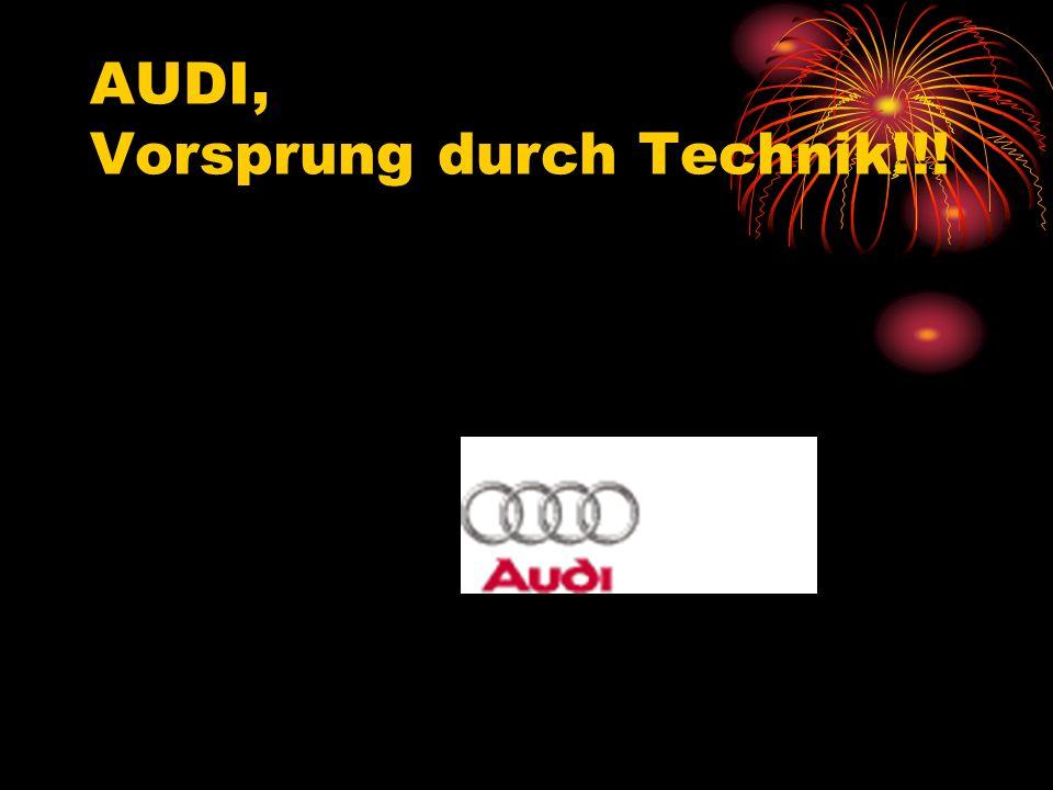AUDI, Vorsprung durch Technik!!!