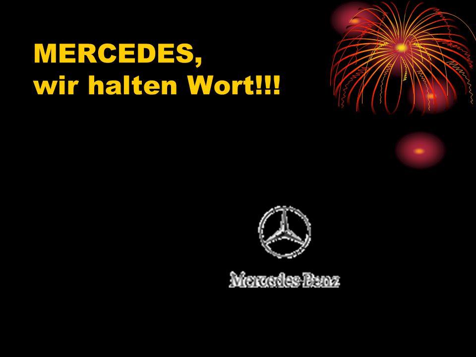MERCEDES, wir halten Wort!!!