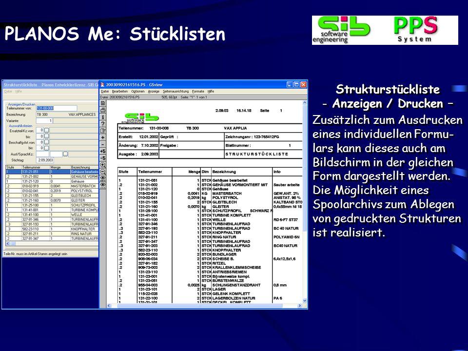 PLANOS Me: Stücklisten Strukturstückliste - Anzeigen / Drucken - Die gesamte Stücklisten- struktur kann aufgelöst werden. Die jeweiligen Daten kön- ne