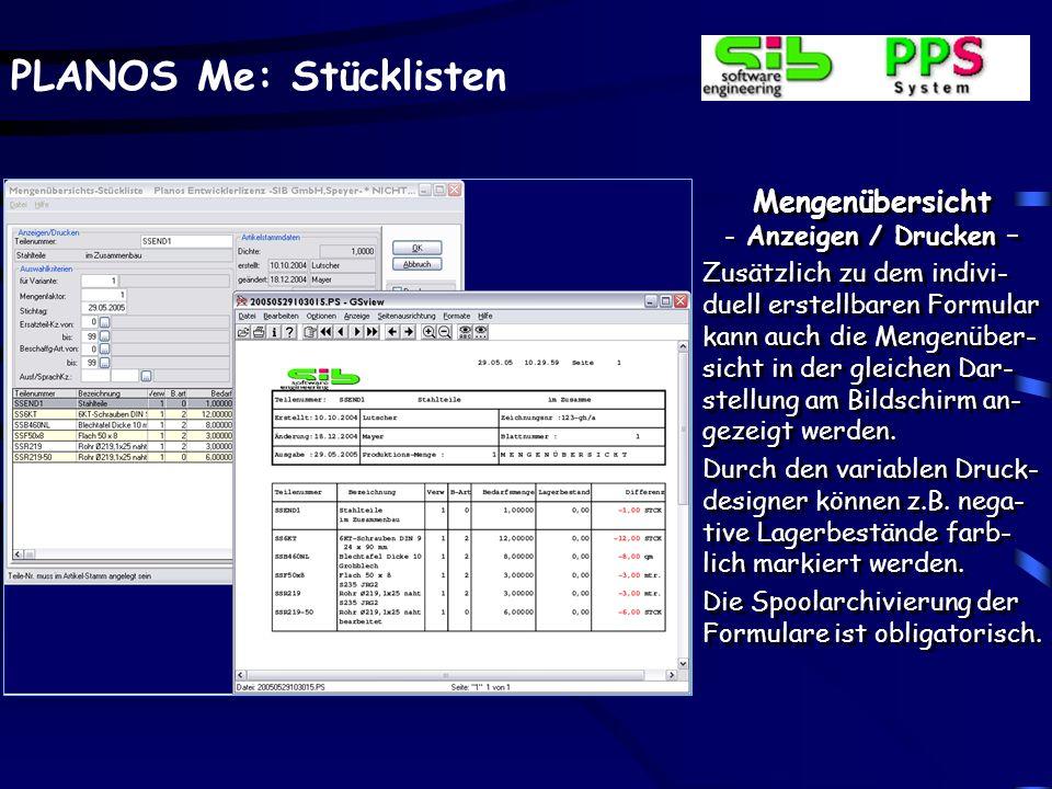 PLANOS Me: Stücklisten Mengenübersicht - Anzeigen / Drucken - Ausgehend von der Kompo- nentenstruktur und diver- sen Selektionen können die einzelnen